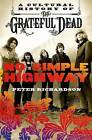 No Simple Highway: A Cultural History of the Grateful Dead by Peter Richardson (Hardback, 2015)