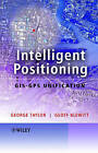 Intelligent Positioning: GIS-GPS Unification by George Taylor, Geoff Blewitt (Hardback, 2006)