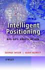 Intelligent Positioning: GIS-GPS Unification by George Taylor, Geoff Blewitt (Hardback, 2006)