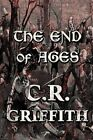 The End of Ages by C R Griffith 9781448960200 Paperback 2010