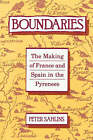 Boundaries: The Making of France and Spain in the Pyrenees by Peter Sahlins (Paperback, 1991)