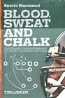 Blood, Sweat and Chalk : Inside Football's Playbook - How the Great Coaches Built Today's Game by Tim Layden (2011, Paperback)