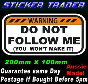 WARNING-STICKER-DO-NOT-FOLLOW-ME-YOU-WON-039-T-MAKE-IT-4x4-4WD-7-034-Lift-UTE-Wagon
