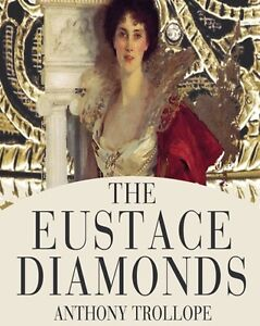 a summary of the novel eustace diamonds Planty pall's triumph : the palliser novels: can you forgive her phineas finn the eustace diamonds phineas (planty pall makes a brief first appearance in one of the barsetshire novels as a stiff young man with a hilariously mute crush on a married lady whose languor makes even him seem.