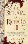 The Betrayal of Richard III: An Introduction to the Controversy by Peter Hammond, V. B. Lamb (Paperback, 2015)