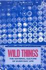 Wild Things: The Material Culture of Everyday Life by Judith Attfield (Paperback, 2000)