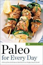 Paleo for Every Day : 4 Weeks of Paleo Diet Recipes and Meal Plans to Lose...