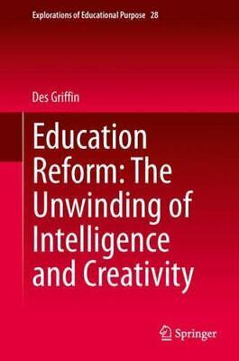 Education Reform: The Unwinding of Intelligence and Creativity (Explorations of 9783319019932   eBay