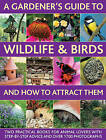 A Gardener's Guide to Wildlife & Birds and How to Attract Them: Two Practical Books for Animal Lovers with Step-by-step Advice and Over 1700 Photographs by Michael Lavelle, Christine Lavelle, Dr Jen Green (Hardback, 2013)