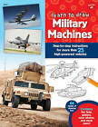 Learn to Draw Military Machines: Step-by-Step Instructions for More Than 25 High-Powered Vehicles by Tom LaPadula (Paperback, 2016)