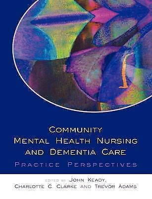 1 of 1 - Community Mental Health Nursing And Dementia Care: Practice Perspectives, Keady,