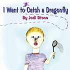 I Want to Catch a Dragonfly by Jodi Stone 9781424187706 Paperback 2008