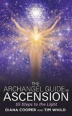 The Archangel Guide to Ascension: 55 Steps to the Light by Tim Whild, Diana...