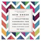 New Order: A Decluttering Handbook for Creative Folks (and Everyone Else) by Fay Wolf (Paperback / softback, 2016)