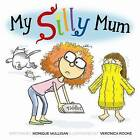 My Silly Mum by Monique Mulligan (Paperback)