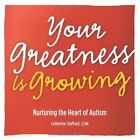 Your Greatness Is Growing- Nurturing the Heart of Autism by Catherine Stafford (Paperback / softback, 2012)