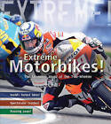 Extreme Motorbikes: The Incredible World of the Two-wheeler by Clive Gifford (Hardback, 2009)