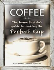 Coffee : The Home Barista's Guide to Making the Perfect Cup by Mary Banks and...