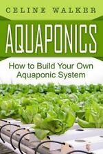 Aquaponics: How to Build Your Own Aquaponic System: By Walker, C?line