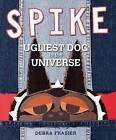 Spike: Ugliest Dog in the Universe by Debra Frasier (Hardback, 2013)