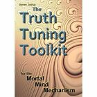 The Truth Tuning Toolkit 9781456756246 by Steven Joshua Hardcover