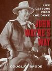 John Wayne's Way: Life Lessons from the Duke by Douglas Brode (Hardback, 2014)