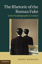 The Rhetoric of the Roman Fake: Latin Pseudepigrapha in Context, Peirano, Irene,