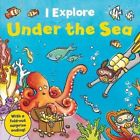 I Explore! Under the Sea by Dr. Mike Goldsmith (Board book, 2014)
