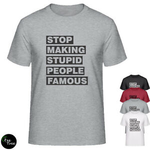 034-stop-making-stupid-people-famous-034-medias-sociaux-utilisateurs-Citation-Unisexe-T-Shirt