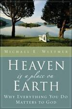 NEW - Heaven Is a Place on Earth: Why Everything You Do Matters to God