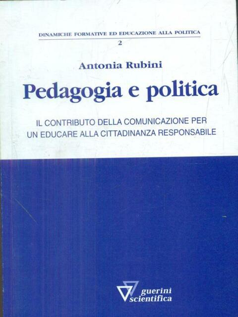 PEDAGOGIA E POLITICA  ANTONIA RUBINI GUERINI SCIENTIFICA 2010