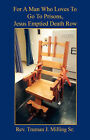 For a Man Who Loves to Go to Prisons, Jesus Emptied  Death Row by Rev Truman J Milling Sr (Paperback / softback, 2007)