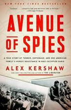 Avenue of Spies : A True Story of Terror, Espionage, and One American Family's Heroic Resistance in Nazi-Occupied Paris by Alex Kershaw (2016, Paperback)