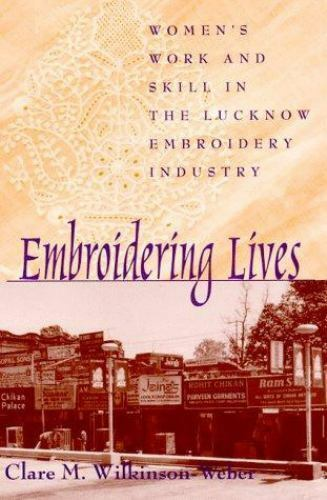 Embroidering Lives: Women's Work and Skill in the Lucknow Embroidery Industry (S