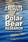 The Results of Polar Bear Research 9780595446810 by Lloyd Bowers Book