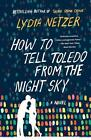 How to Tell Toledo from the Night Sky von Lydia Netzer (2015, Taschenbuch)
