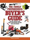 The Family Preparedness Buyer's Guide: The Best Survival Gear, Tools, and Weapons for Your Skills and Budget by Editors of Living Ready Magazine (Paperback, 2014)