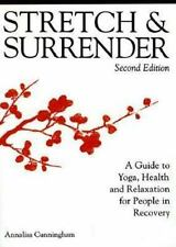 Stretch & Surrender: A Guide to Yoga, Health and Relaxation for People in Recove