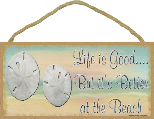 """Sand Dollar Life is Good But It/'s Better At The Beach Sign Plaque 5/""""x10/"""""""