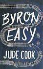 Byron Easy: A Novel by Jude Cook (Hardback, 2014)