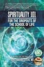 Spirituality 101 for the Dropouts of the School of Life: A Review for the Final Exam by MD Ivan Figueroa Otero (Paperback / softback, 2016)