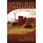 Loving Allis Chalmers Reflections From Agraria 9781434343192 by Ralph Thurston