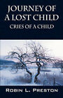 Journey of a Lost Child: Cries of a Child by Robin L Preston (Paperback / softback, 2007)