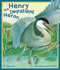 Henry the Impatient Heron by Donna Love (Paperback / softback, 2009)