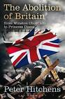 The Abolition of Britain: From Winston Churchill to Princess Diana by Peter Hitchens (Paperback, 2008)