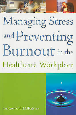 Managing Stress and Preventing Burnout in the Healthcare Workplace by...