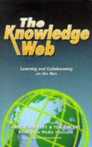 The Knowledge Web : Learning and Collaborating on the Net