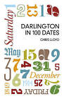 Darlington in 100 Dates by Chris Lloyd (Paperback, 2015)