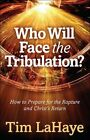 Who Will Face the Tribulation?: How to Prepare for the Rapture and Christ's Return by Tim LaHaye (Paperback, 2016)