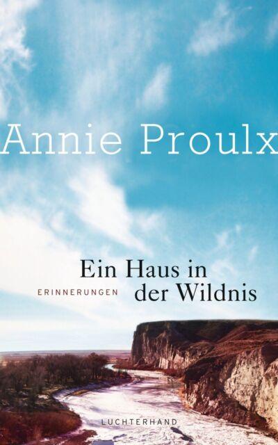 Ein Haus in der Wildnis von Annie Proulx (2011, Gebundene Ausgabe)